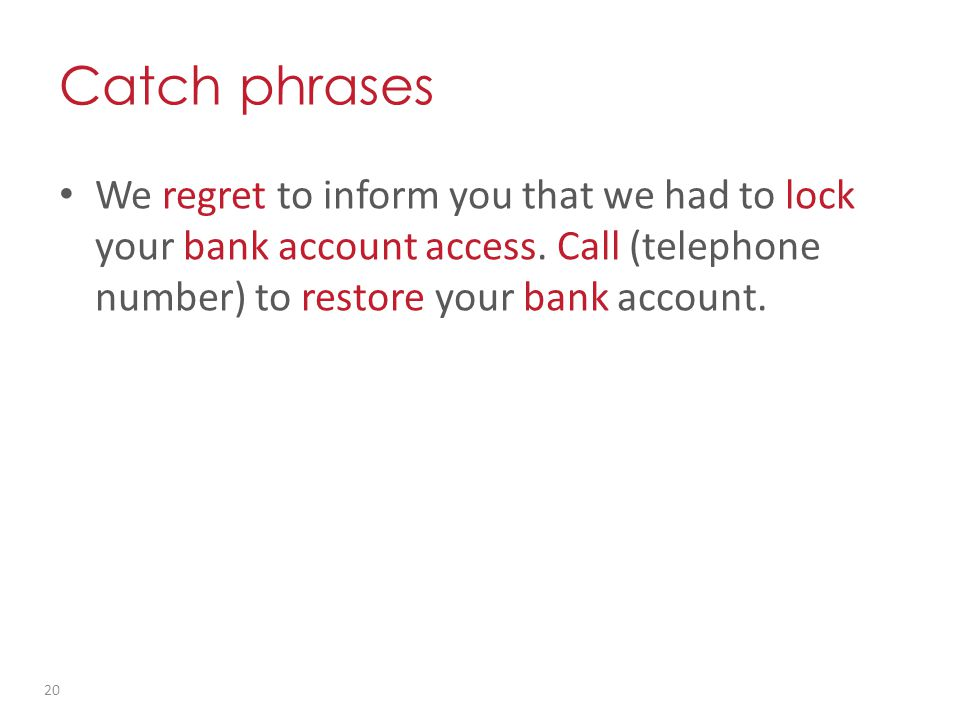 Catch phrases We regret to inform you that we had to lock your bank account access.