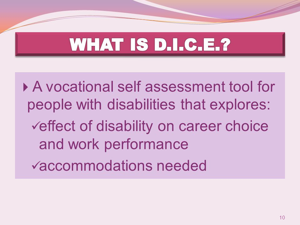  A vocational self assessment tool for people with disabilities that explores: effect of disability on career choice and work performance accommodations needed 10