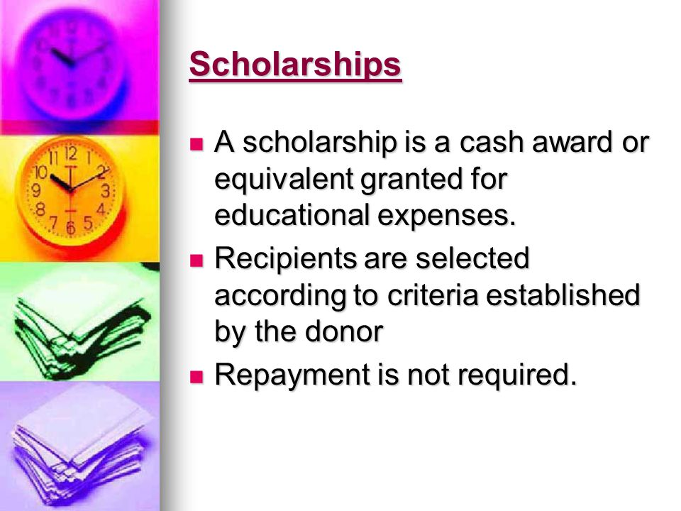 Scholarships A scholarship is a cash award or equivalent granted for educational expenses. A scholarship is a cash award or equivalent granted for edu
