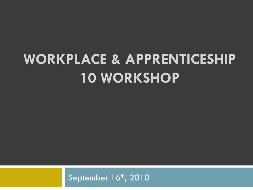 WORKPLACE & APPRENTICESHIP 10 WORKSHOP September 16 th, 2010