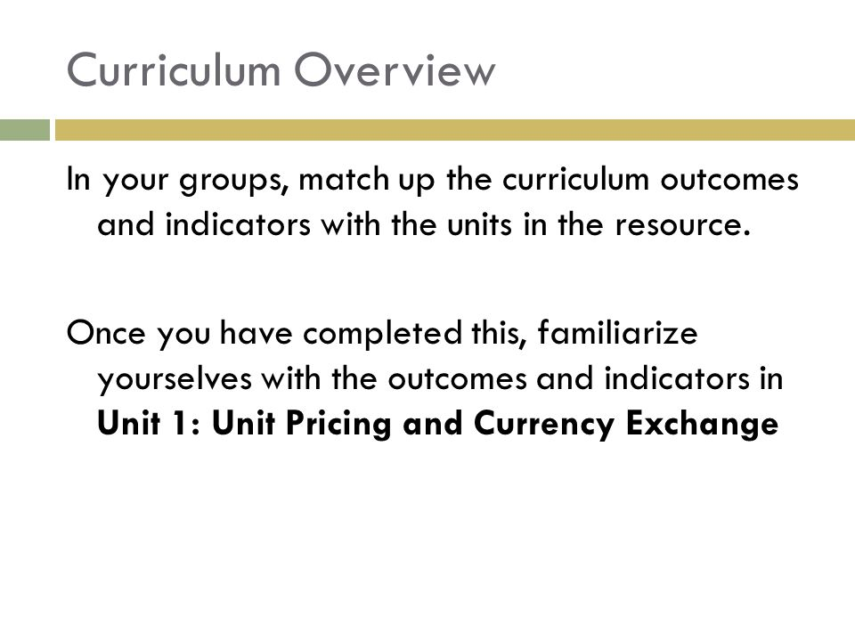 Curriculum Overview In your groups, match up the curriculum outcomes and indicators with the units in the resource.