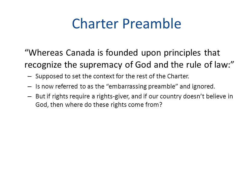 """Charter Preamble """"Whereas Canada is founded upon principles that recognize the supremacy of God and the rule of law:"""" – Supposed to set the context fo"""