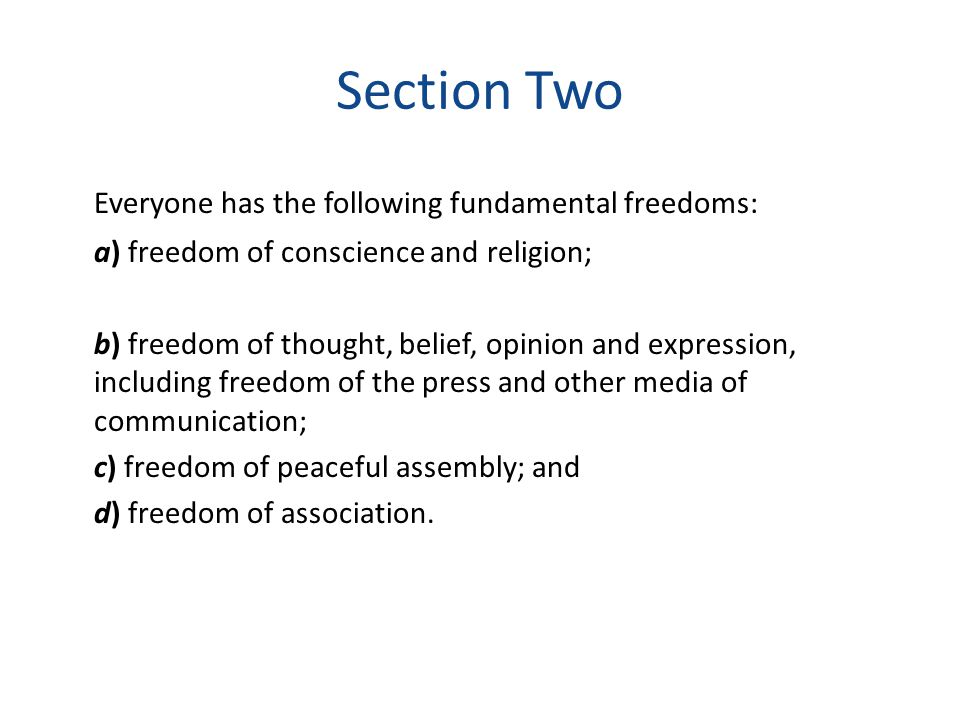 Section Two Everyone has the following fundamental freedoms: a) freedom of conscience and religion; b) freedom of thought, belief, opinion and express