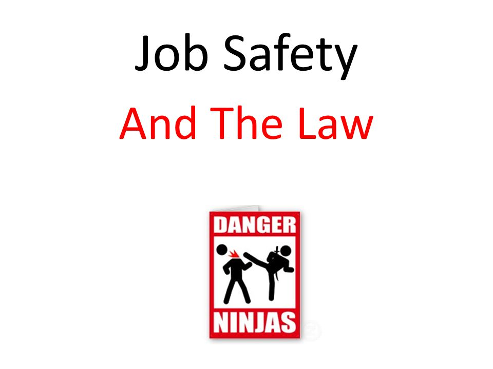 It is against the law for anyone to force you to do work that you think is unsafe.
