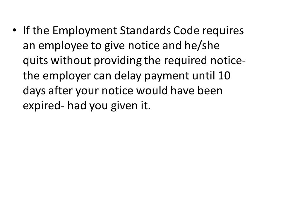 If the Employment Standards Code requires an employee to give notice and he/she quits without providing the required notice- the employer can delay pa