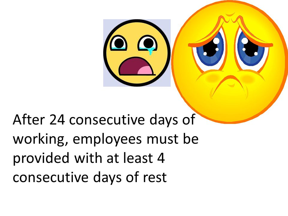 After 24 consecutive days of working, employees must be provided with at least 4 consecutive days of rest