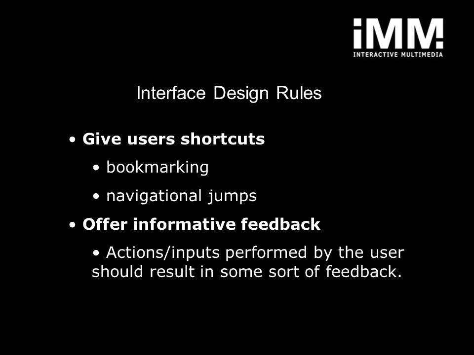 Interface Design Rules Give users shortcuts bookmarking navigational jumps Offer informative feedback Actions/inputs performed by the user should resu