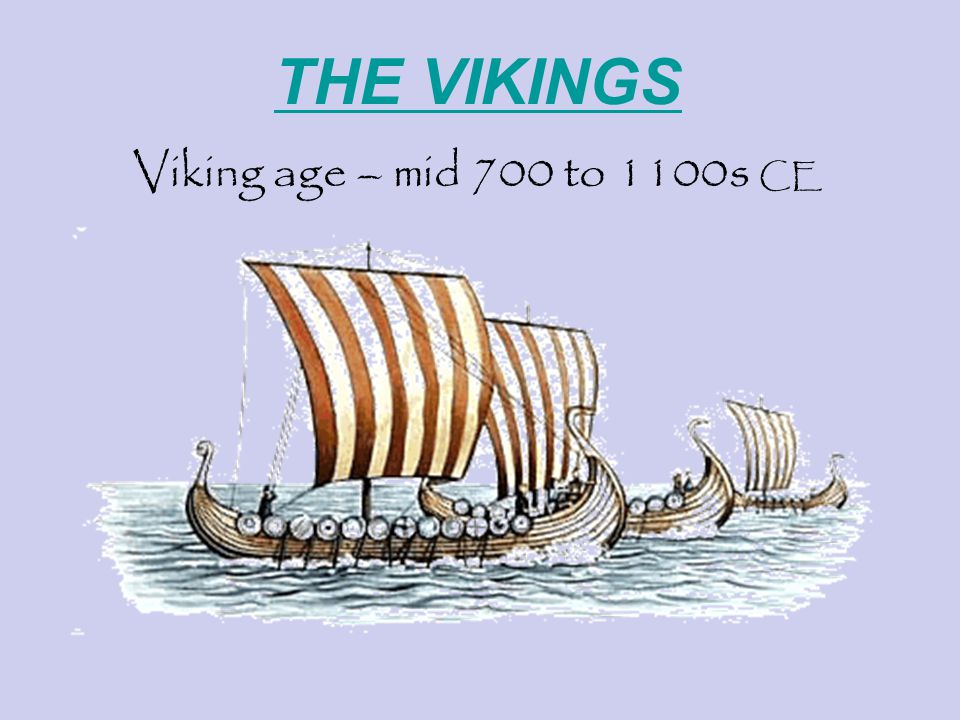THE VIKINGS Viking age – mid 700 to 1100s CE