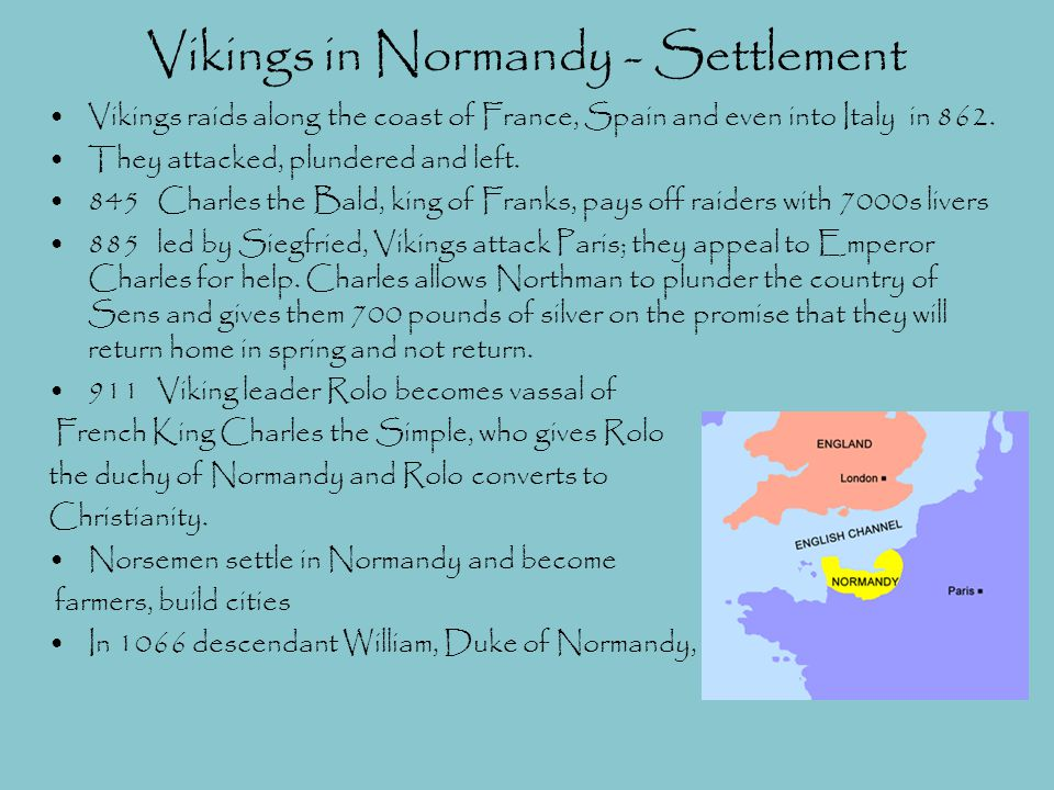 Vikings in Normandy - Settlement Vikings raids along the coast of France, Spain and even into Italy in 862. They attacked, plundered and left. 845 Cha