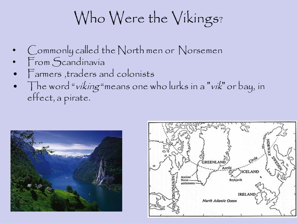 Who Were the Vikings.1.Norwegian and Danish Vikings settled Iceland, Greenland and Vineland.