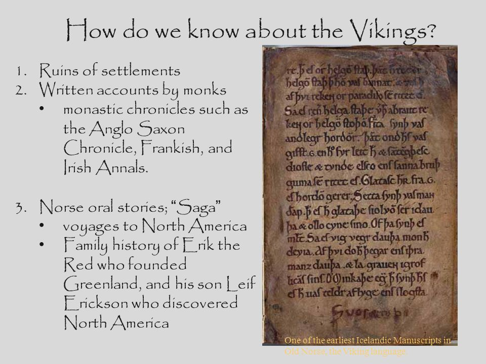 One of the earliest Icelandic Manuscripts in Old Norse, the Viking language. How do we know about the Vikings? 1.Ruins of settlements 2.Written accoun