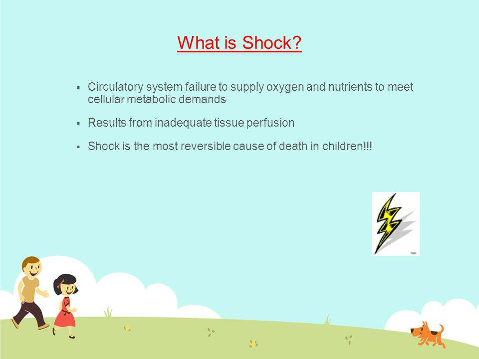 What is Shock?  Circulatory system failure to supply oxygen and nutrients to meet cellular metabolic demands  Results from inadequate tissue perfusi