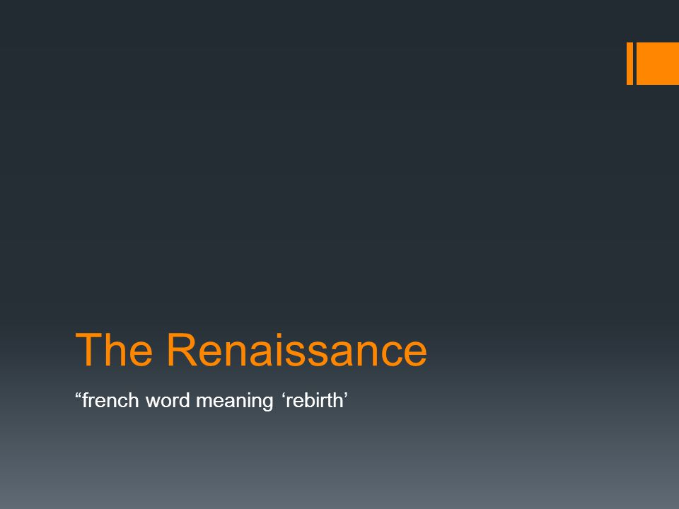 """The Renaissance """"french word meaning 'rebirth'"""