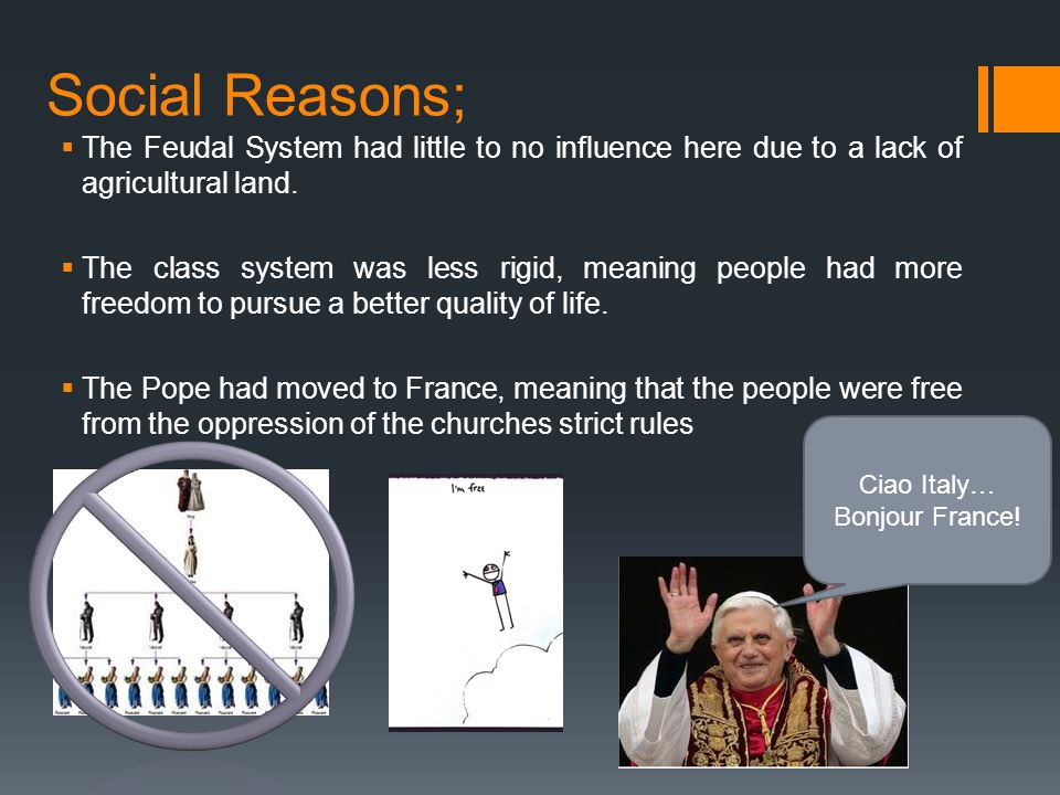 Social Reasons;  The Feudal System had little to no influence here due to a lack of agricultural land.  The class system was less rigid, meaning peo