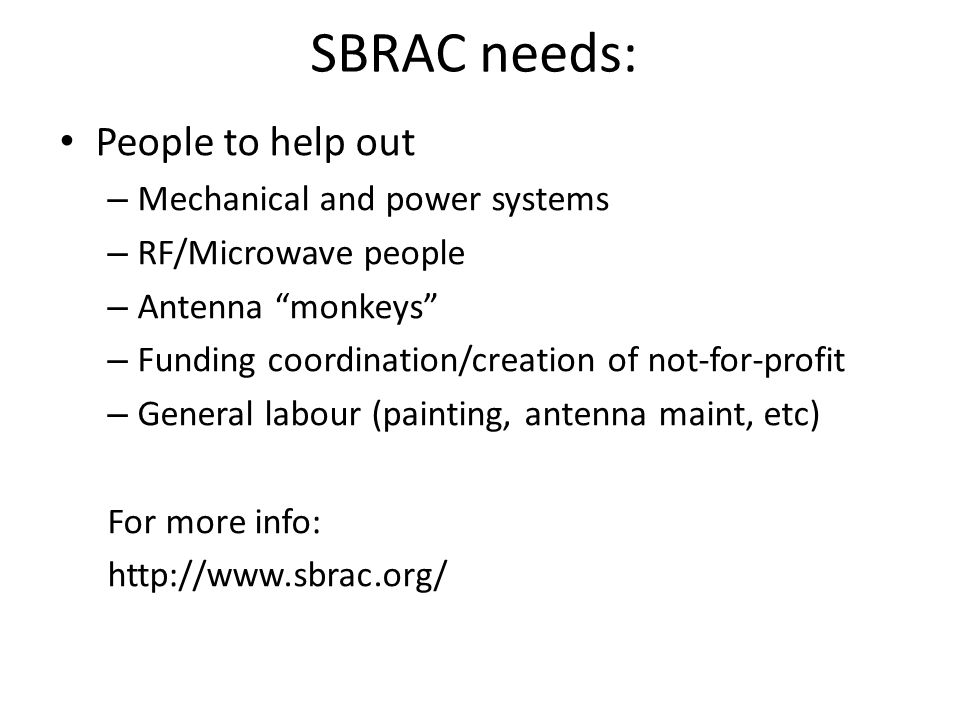 "SBRAC needs: People to help out – Mechanical and power systems – RF/Microwave people – Antenna ""monkeys"" – Funding coordination/creation of not-for-pr"
