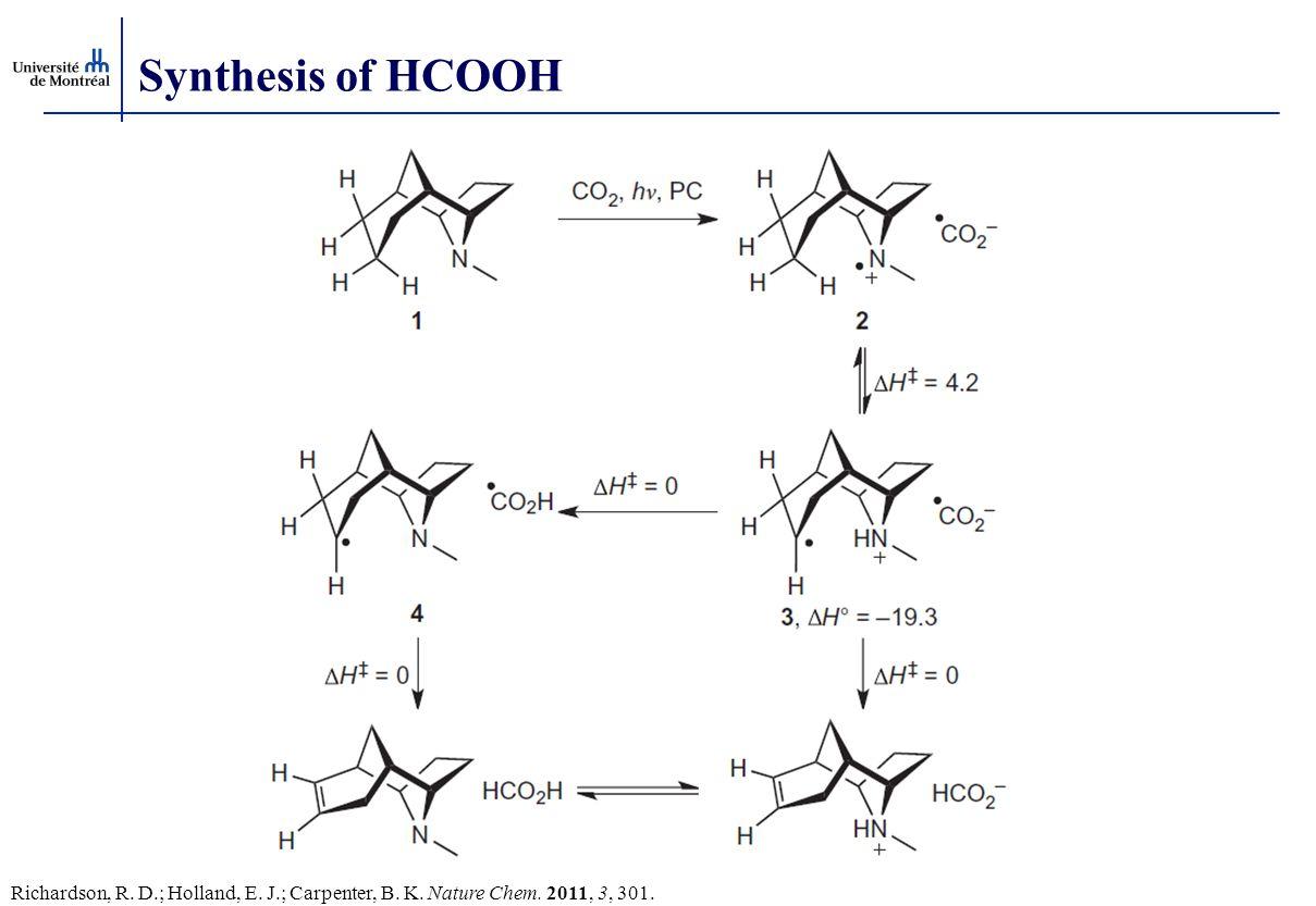 Synthesis of HCOOH Richardson, R. D.; Holland, E. J.; Carpenter, B. K. Nature Chem. 2011, 3, 301.