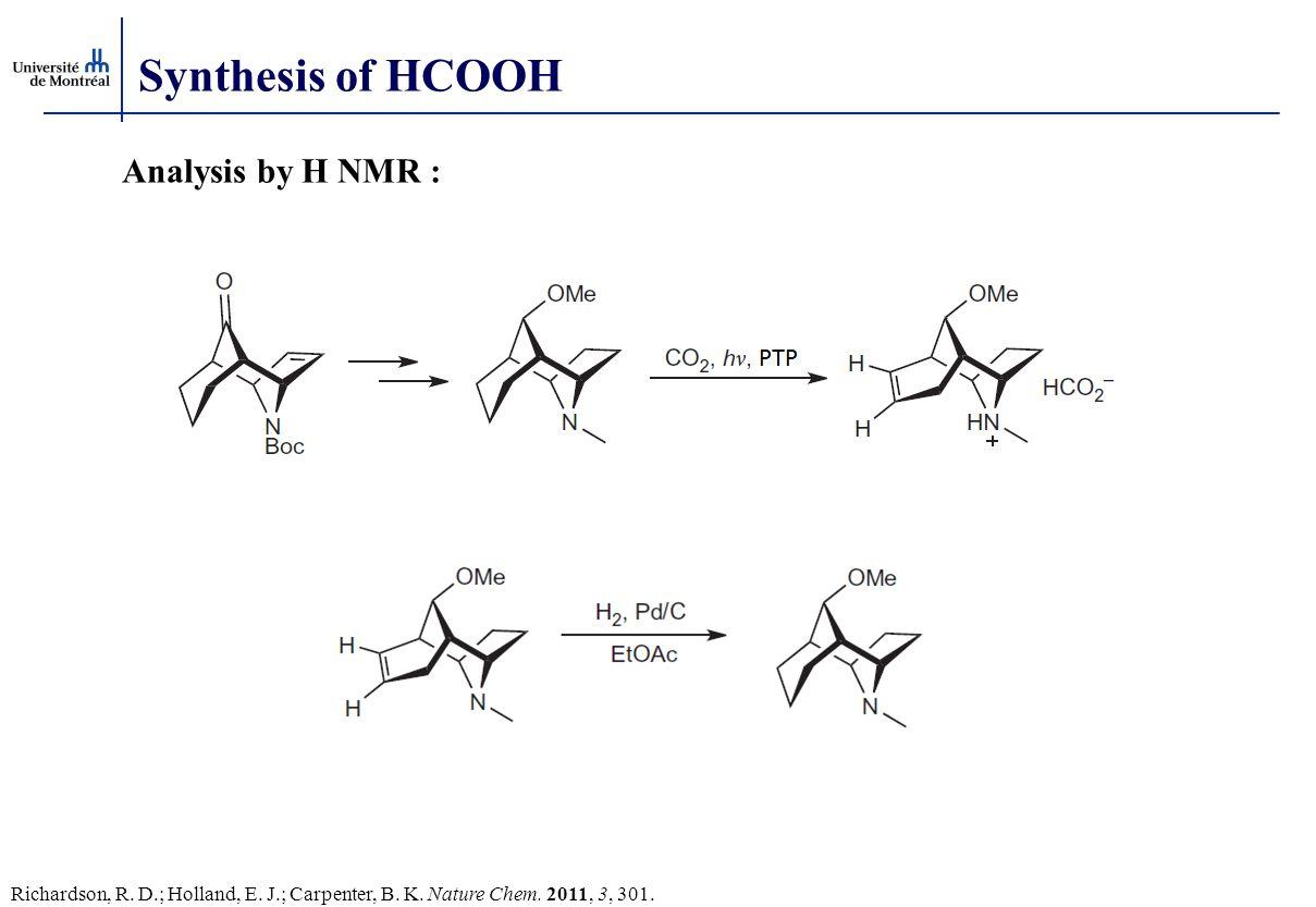 Synthesis of HCOOH Richardson, R. D.; Holland, E. J.; Carpenter, B. K. Nature Chem. 2011, 3, 301. Analysis by H NMR :