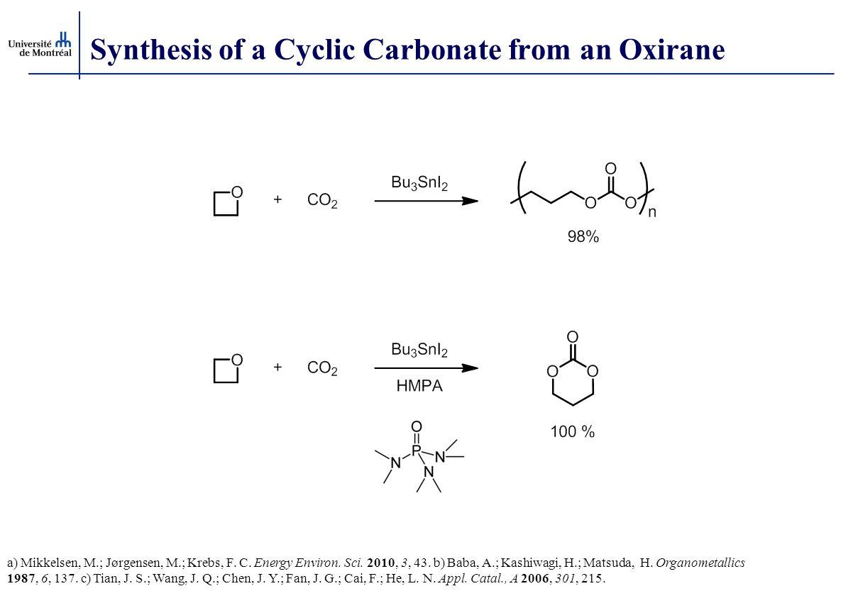 Synthesis of a Cyclic Carbonate from an Oxirane a) Mikkelsen, M.; Jørgensen, M.; Krebs, F. C. Energy Environ. Sci. 2010, 3, 43. b) Baba, A.; Kashiwagi