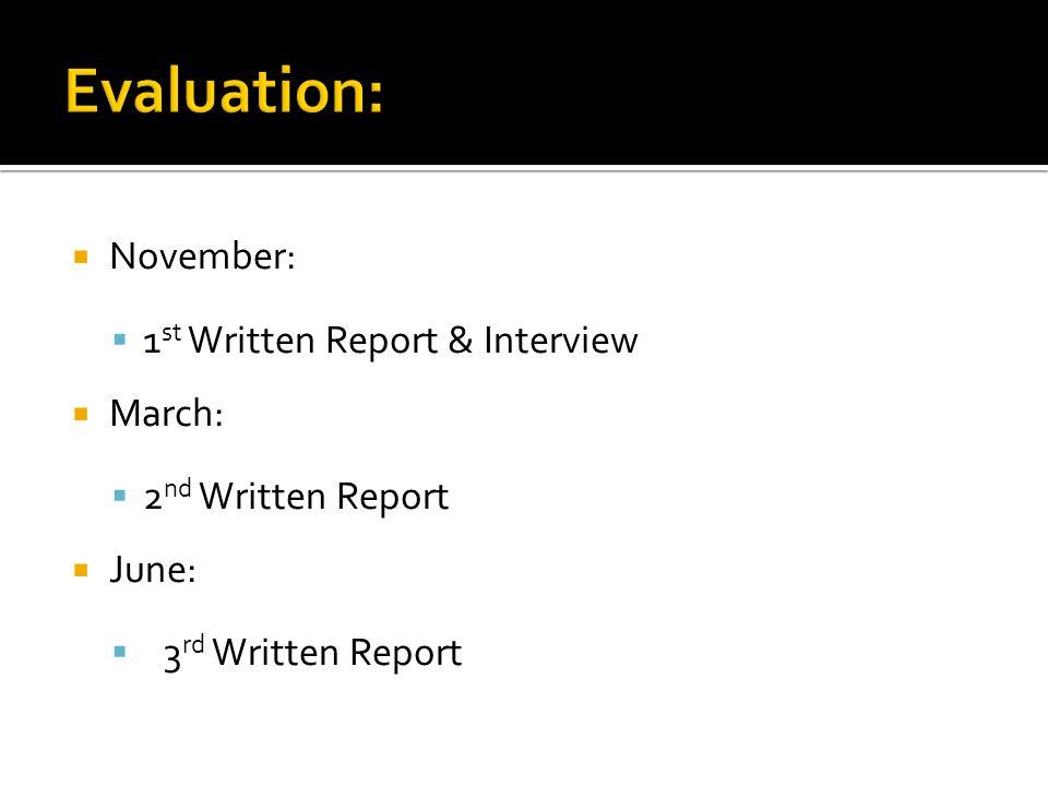  November:  1 st Written Report & Interview  March:  2 nd Written Report  June:  3 rd Written Report