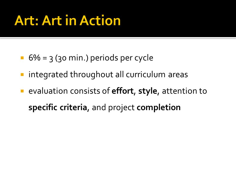  6% = 3 (30 min.) periods per cycle  integrated throughout all curriculum areas  evaluation consists of effort, style, attention to specific criteria, and project completion