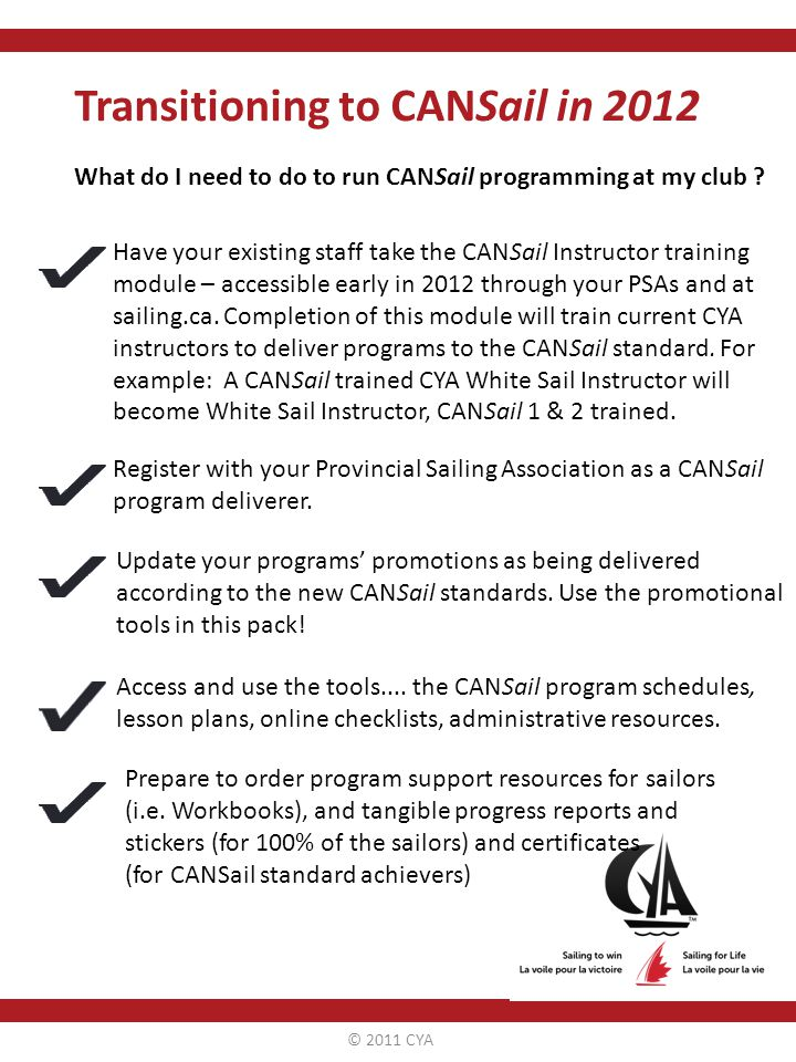 © 2011 CYA Transitioning to CANSail in 2012 What do I need to do to run CANSail programming at my club .