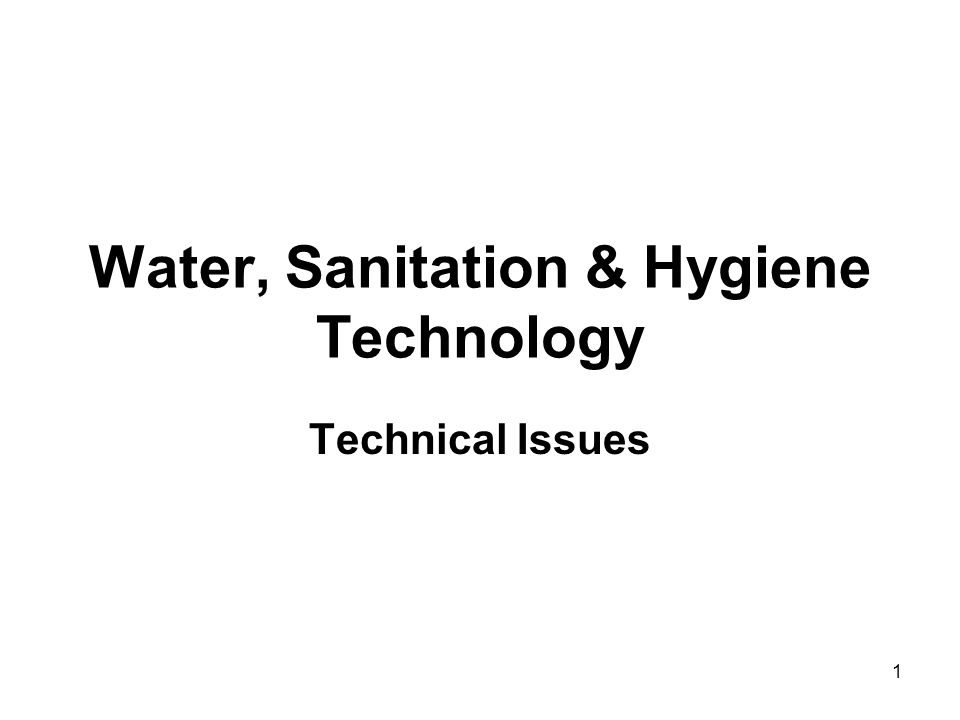 Water, Sanitation & Hygiene Technology Technical Issues 1
