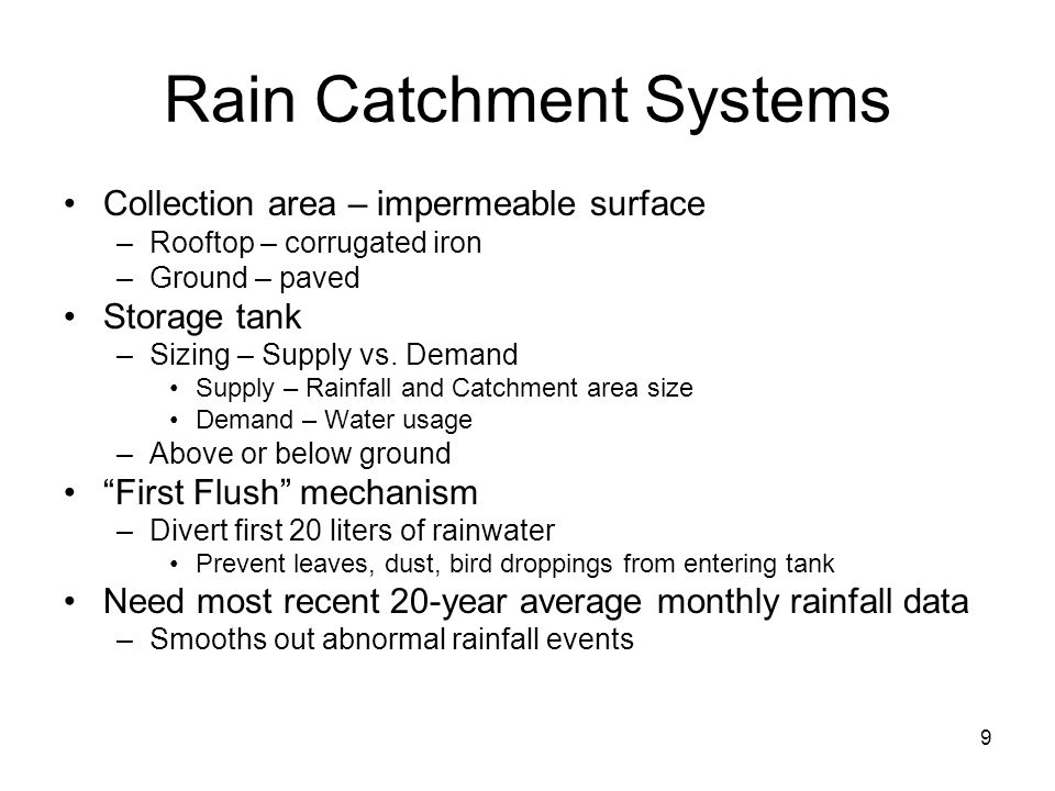 Rain Catchment Systems Collection area – impermeable surface –Rooftop – corrugated iron –Ground – paved Storage tank –Sizing – Supply vs.