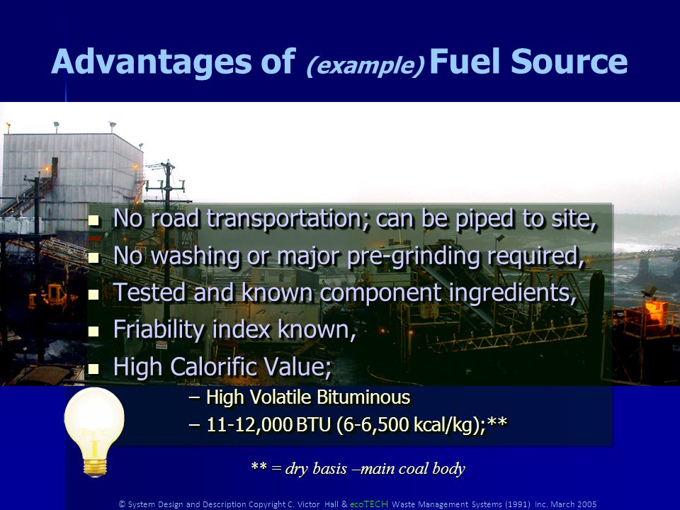 © System Design and Description Copyright C. Victor Hall & ecoTECH Waste Management Systems (1991) Inc. March 2005 Source of Fuel (example) 800,000 to