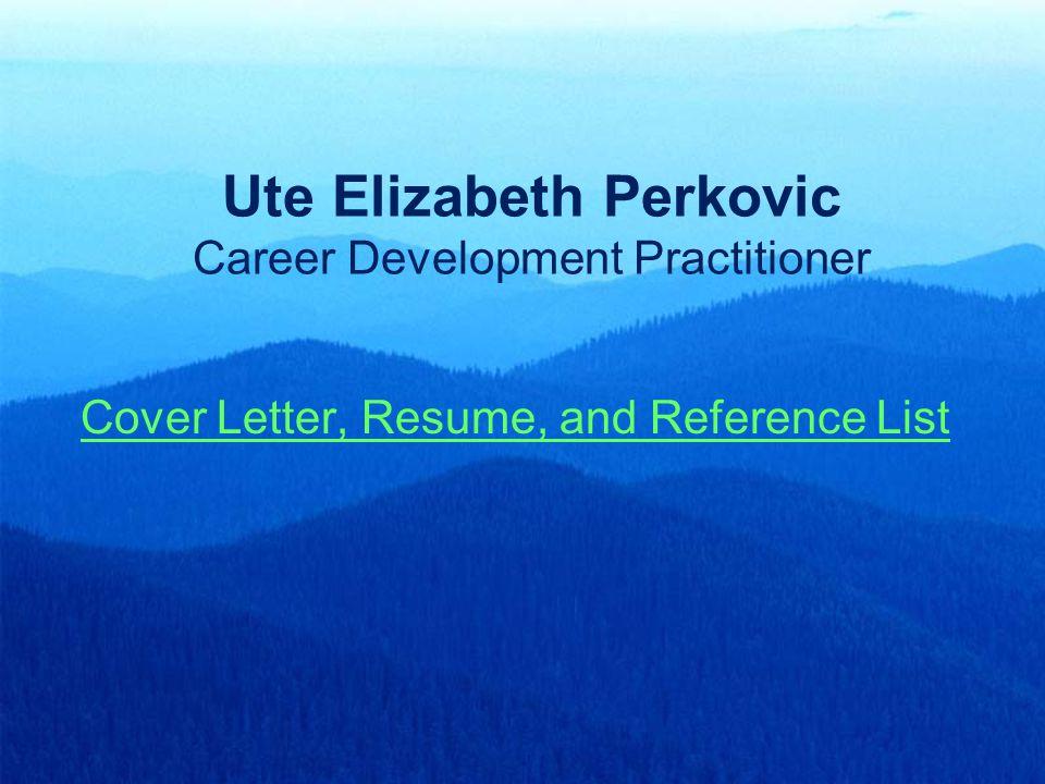 Ute Elizabeth Perkovic Career Development Practitioner Cover Letter, Resume, and Reference List