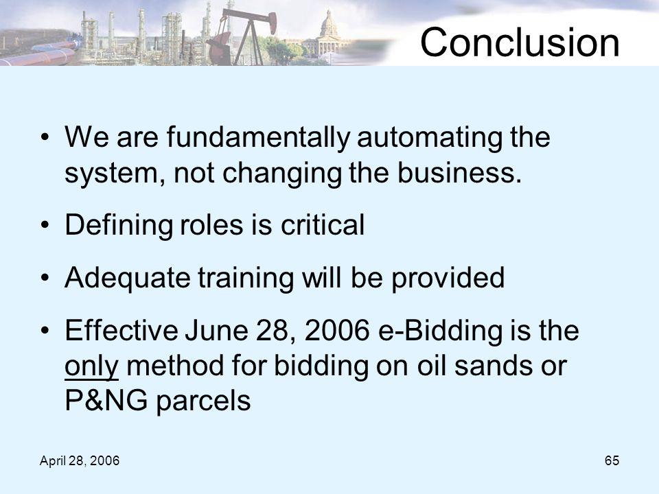 April 28, 200665 Conclusion We are fundamentally automating the system, not changing the business.