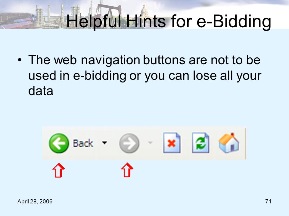 April 28, 200671 Helpful Hints for e-Bidding The web navigation buttons are not to be used in e-bidding or you can lose all your data  
