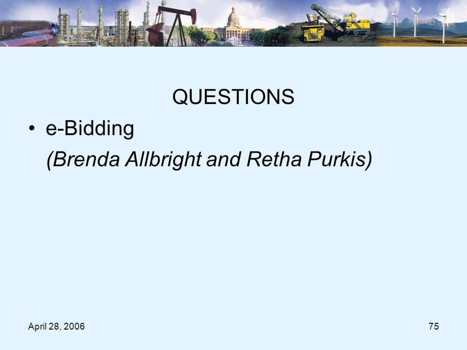 April 28, 200675 Question Period QUESTIONS e-Bidding (Brenda Allbright and Retha Purkis)