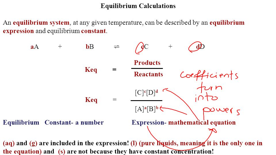 Equilibrium Calculations An equilibrium system, at any given temperature, can be described by an equilibrium expression and equilibrium constant. aA+b