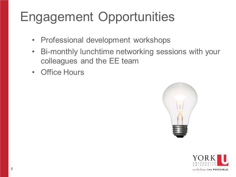 8 Engagement Opportunities Professional development workshops Bi-monthly lunchtime networking sessions with your colleagues and the EE team Office Hours
