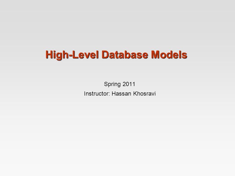High-Level Database Models Spring 2011 Instructor: Hassan Khosravi