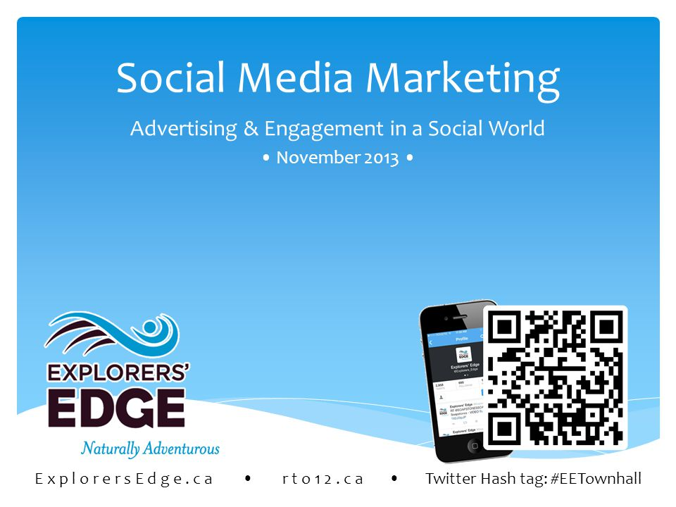 Social Media Marketing Advertising & Engagement in a Social World November 2013 E x p l o r e r s E d g e.