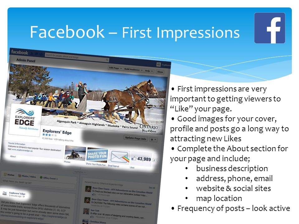 Facebook – First Impressions First impressions are very important to getting viewers to Like your page.