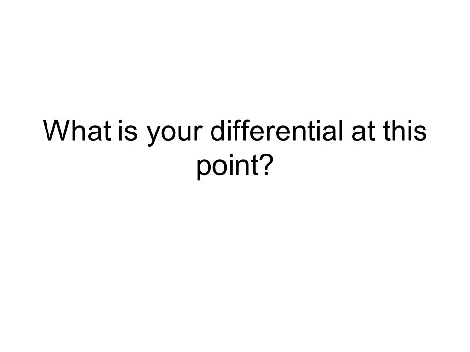 What is your differential at this point?
