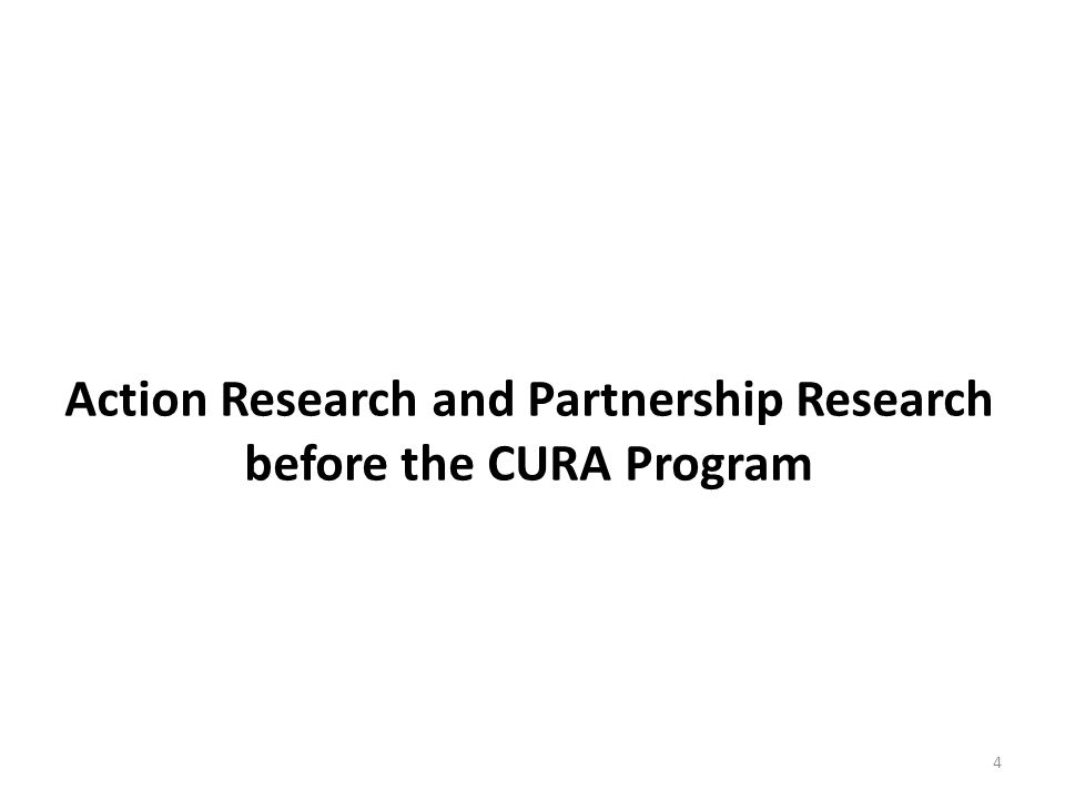 Action Research and Partnership Research before the CURA Program 4
