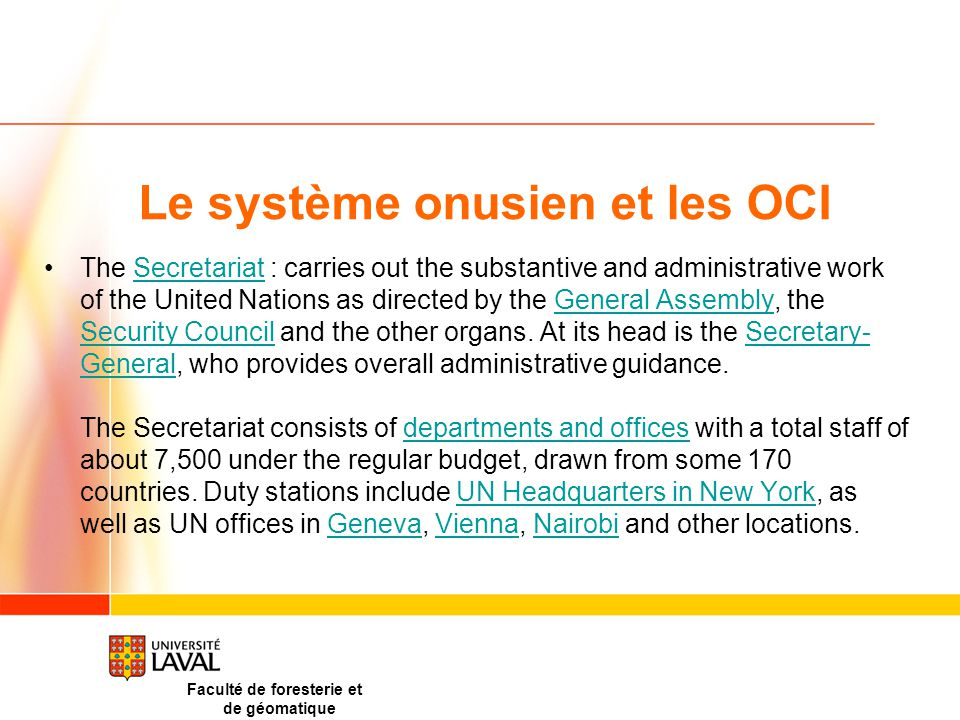 Le système onusien et les OCI The Secretariat : carries out the substantive and administrative work of the United Nations as directed by the General Assembly, the Security Council and the other organs.