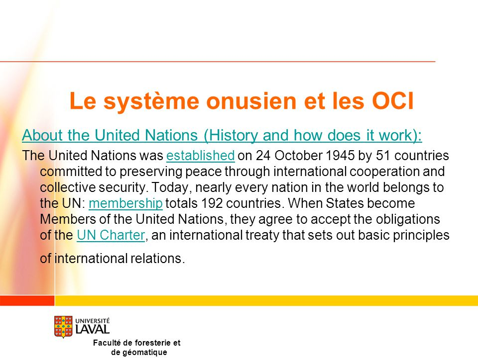 Le système onusien et les OCI About the United Nations (History and how does it work): The United Nations was established on 24 October 1945 by 51 countries committed to preserving peace through international cooperation and collective security.