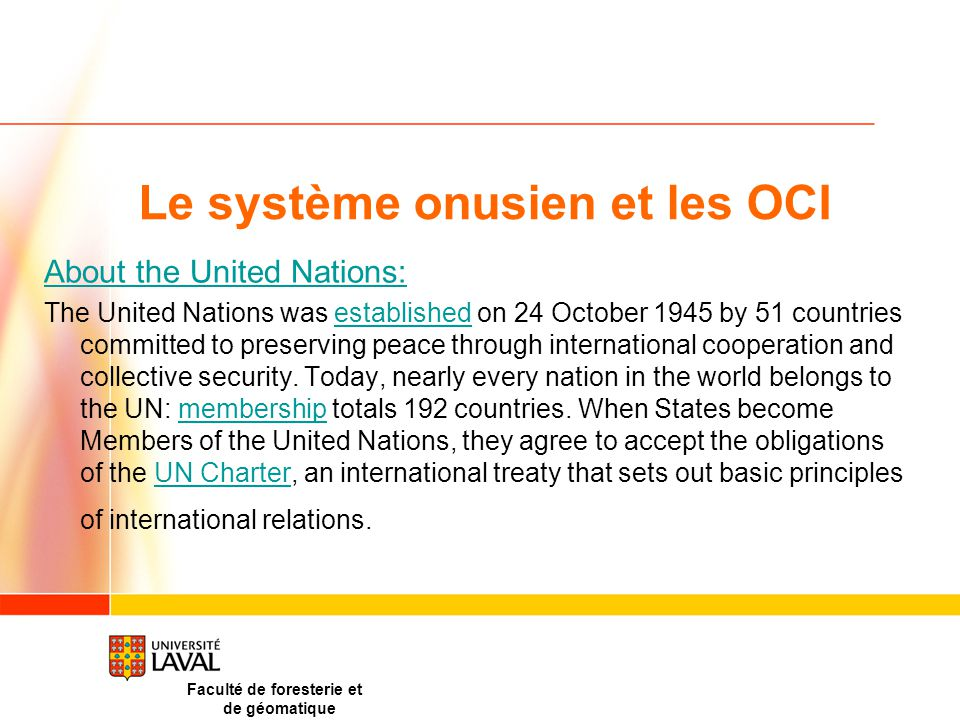 Le système onusien et les OCI About the United Nations: The United Nations was established on 24 October 1945 by 51 countries committed to preserving peace through international cooperation and collective security.