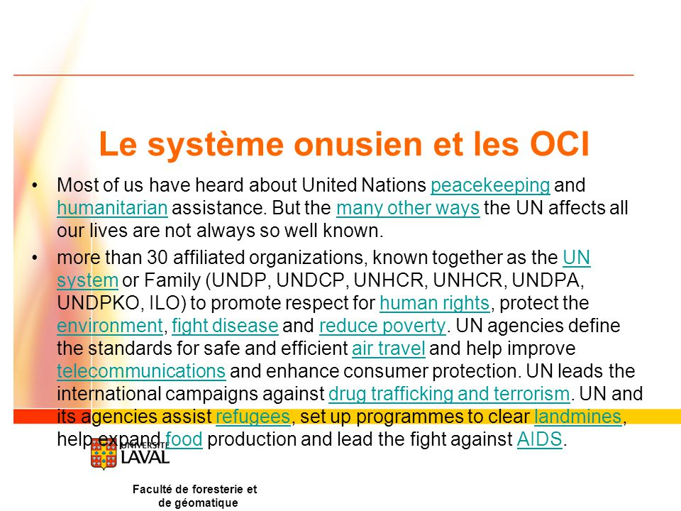 Le système onusien et les OCI Most of us have heard about United Nations peacekeeping and humanitarian assistance.