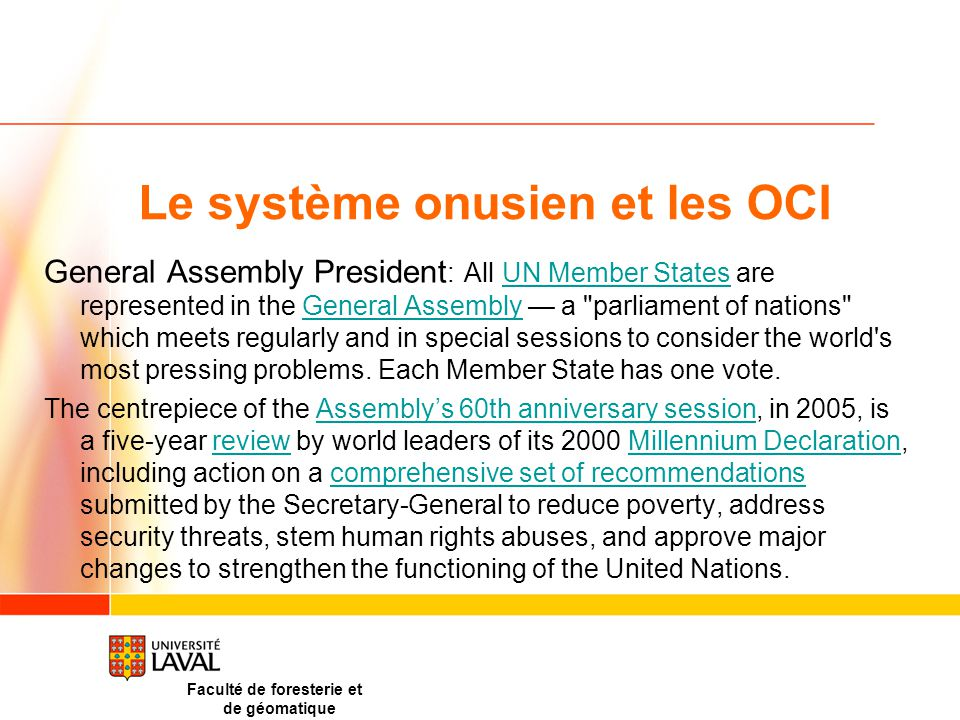 Le système onusien et les OCI General Assembly President : All UN Member States are represented in the General Assembly — a parliament of nations which meets regularly and in special sessions to consider the world s most pressing problems.