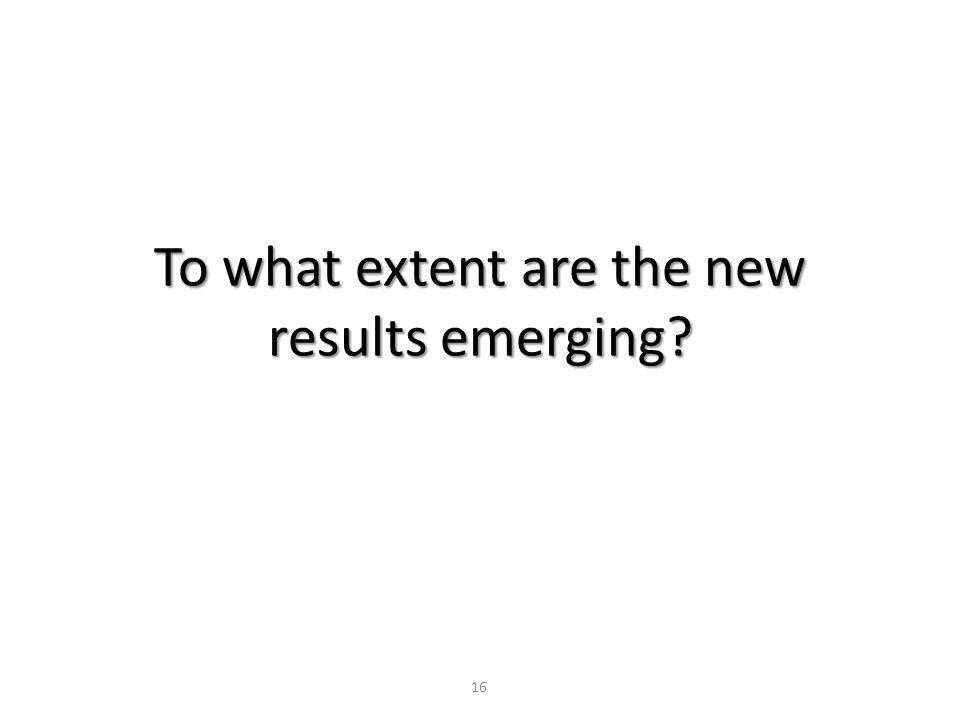 To what extent are the new results emerging? 16