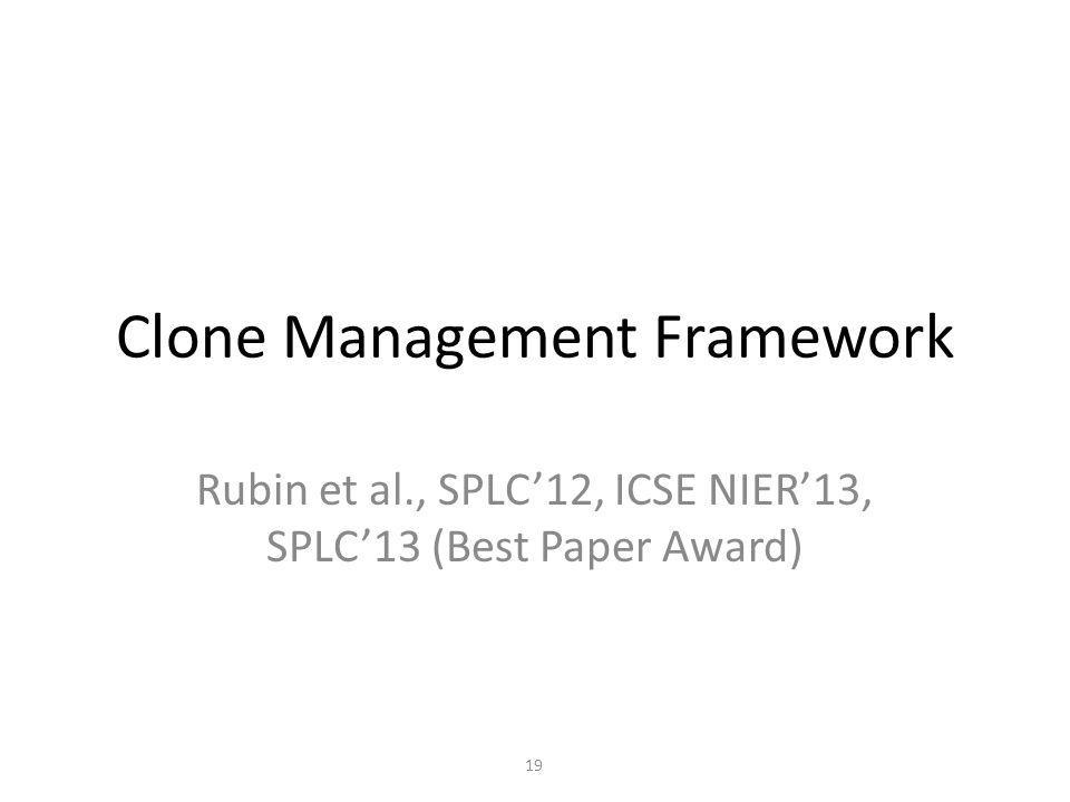 Clone Management Framework Rubin et al., SPLC'12, ICSE NIER'13, SPLC'13 (Best Paper Award) 19