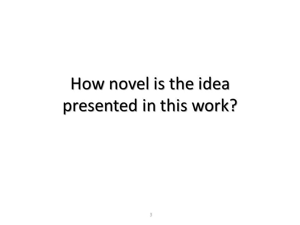 How novel is the idea presented in this work? 3