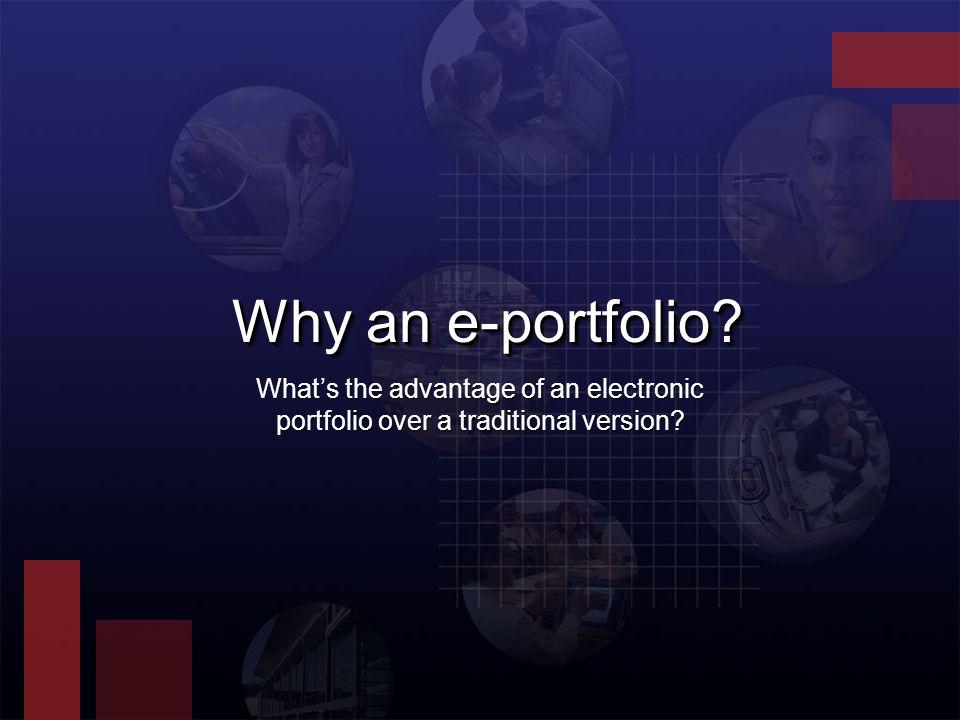 e-Portfolios: Allow you to include digital media- images, video, audio, source code, etc.