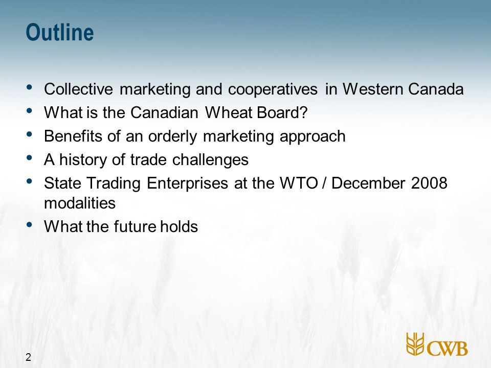 2 Outline Collective marketing and cooperatives in Western Canada What is the Canadian Wheat Board? Benefits of an orderly marketing approach A histor