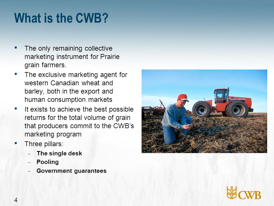 4 What is the CWB. The only remaining collective marketing instrument for Prairie grain farmers.